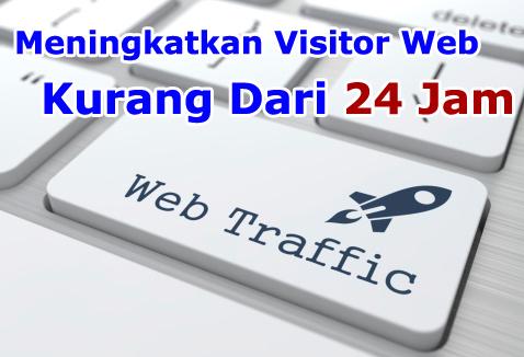 Cara Meningkatkan Visitor Website Super Cepat kurang dari 24 Jam