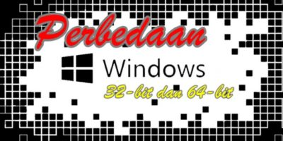 Windows 32bit dan 64bit : Arti, Perbedaan, Kelebihan & Kekurangan
